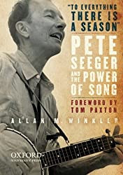 To Everything There is a Season: Pete Seeger and the Power of Song (New Narratives in American History) by Allan M. Winkler (2010-08-11)
