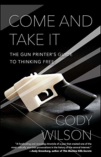 Come and Take It: The Gun Printer's Guide to Thinking Free (Mills Silk American)