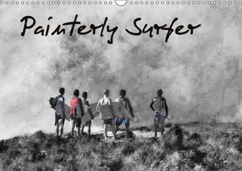 Painterly Surfer 2018: Painterly Images of Surfers (Calvendo Art)