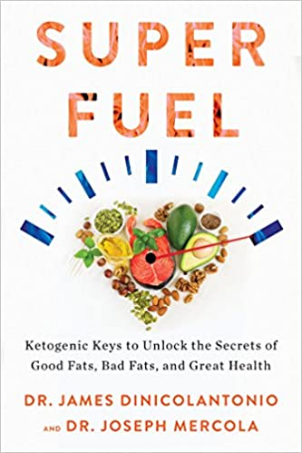 Superfuel: Ketogenic Keys to Unlock the Secrets of Good Fats, Bad Fats, and Great Health: Amazon.es: Dr Joseph Mercola, Dr James DiNicolantonio Pharm.