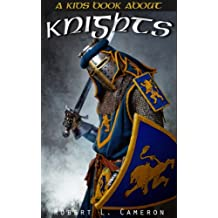 Kids Book About Knights! Discover Fun Facts About Knights, Knighthood, Chivalry and Armor of Medieval Warriors of The Middle Ages.