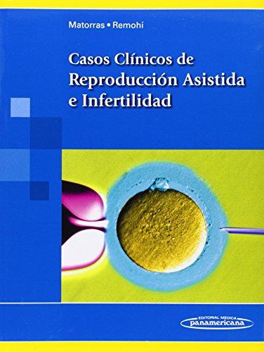 Descargar Libro Casos Clínicos De Reproducción Asistida E Infertilidad José Remohí Roberto Matorras Weinig