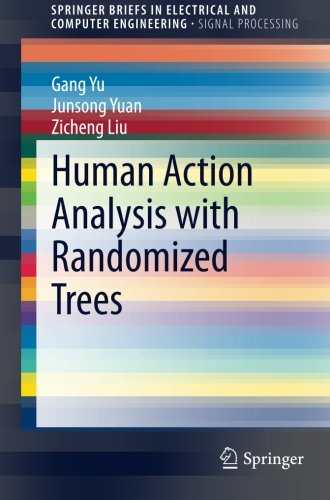 Human Action Analysis with Randomized Trees (SpringerBriefs in Electrical and Computer Engineering) by Springer