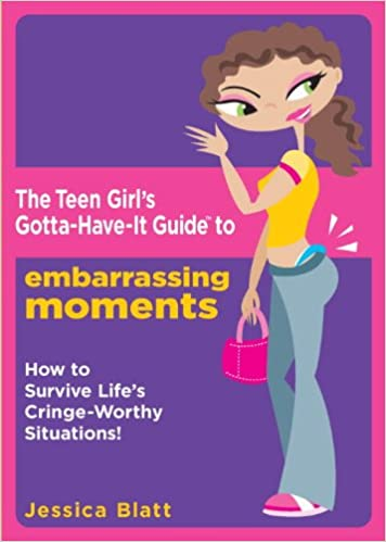 The Teen Girl S Gotta Have It Guide To Embarrassing Moments