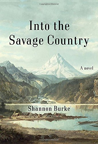 Into the Savage Country: A Novel