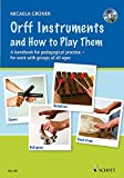Orff Instruments and How to Play Them: A Handbook for Pedagogical Practice for Work with Groups of All Ages