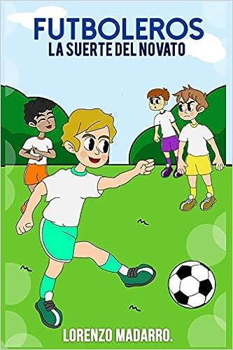 Futboleros 4 La suerte del novato (Volume 4) (Spanish Edition) (Spanish) Paperback – July 25, 2018