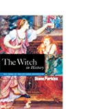 The Witch in History: Early Modern and Twentieth-Century Representations