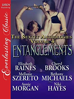 Entanglements [The Sextet Anthologies, Volume 4] (Siren Publishing Classic) by [Michaels, Bethany, Brooks, Cheryl, Raines, Elizabeth, Szereto, Mellanie, Hayes, Niki, Morgan Annie]