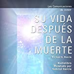Las Comunicaciones de Josef [Josef's Communications]: Su Vida Después de la Muerte [His Life After Death] | Michael G. Reccia