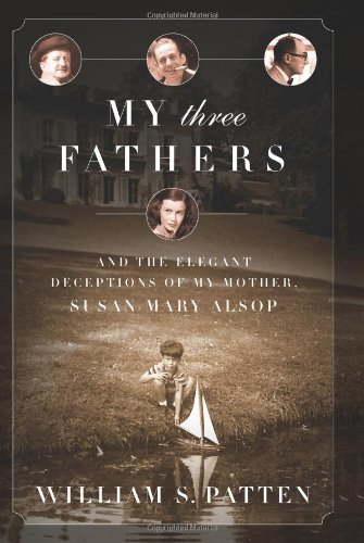 My Three Fathers: And the Elegant Deceptions of My Mother, Susan Mary Alsop (Lazy Of History Susan The)