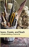 Learn, Create, and Teach