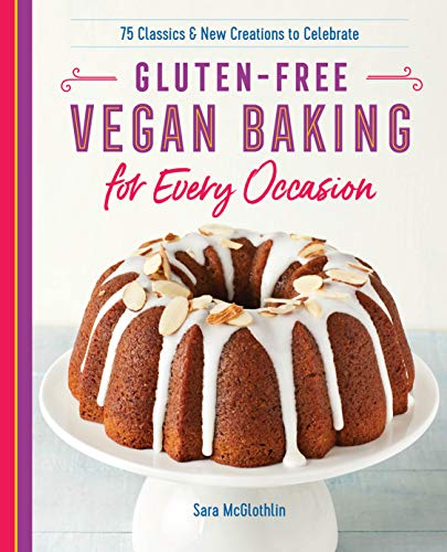 (Gluten-Free Vegan Baking for Every Occasion: 75 Classics and New Creations to Celebrate)