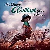 Le Pigeon Vaillant - Héros de Verdun par Jean-Michel Derex