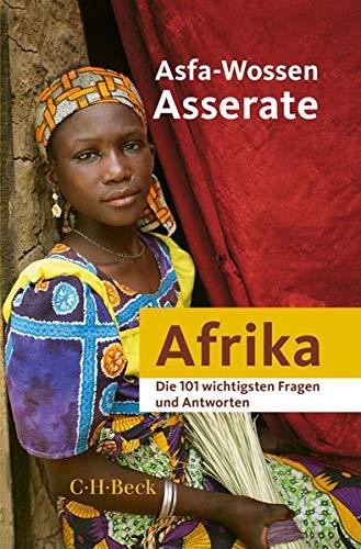 Die 101 wichtigsten Fragen und Antworten - Afrika Gebundenes Buch – 18. September 2018 Asfa-Wossen Asserate C.H.Beck 340672194X Geschichte / Sonstiges
