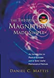 The Theory of Magnetism Made Simple: An Introduction to Physical Concepts and to Some Useful Mathematical Methods