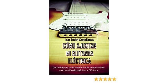 Como ajustar mi Guitarra Eléctrica : Guia completa de ...
