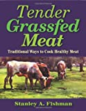 Tender Grassfed Meat, Stanley A. Fishman, 098234290X