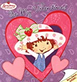 Strawberry Shortcake: Be My Valentine!, Megan E. Bryant, 0448436418