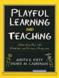 Playful Learning and Teaching: Integrating Play into Preschool and Primary Programs by Judith E. Kieff (1999-07-05)