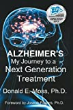 ALZHEIMER's: MY JOURNEY to a NEXT GENERATION TREATMENT, Donald Moss, 1481118315