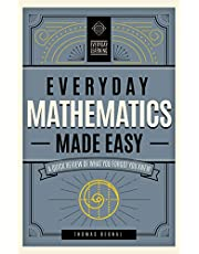 Everyday Mathematics Made Easy: A Quick Review of What You Forgot You Knew