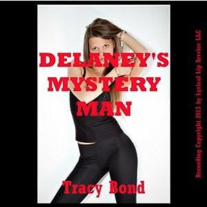 Delaney's Mystery Man: A Stranger Sex Bondage Erotica Story Audiobook