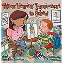 Taking Hearing Impairment to School (Special Kids in School Series)