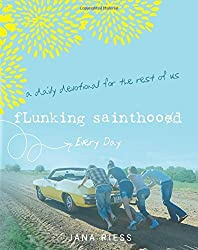 Flunking Sainthood Every Day: A Devotional for the Rest of Us by Jana Riess (2014-12-28)