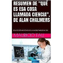 """RESUMEN DE """"QUÉ ES ESA COSA LLAMADA CIENCIA"""", DE ALAN CHALMERS: COLECCIÓN RESÚMENES UNIVERSITARIOS Nº 291 (Spanish Edition)"""