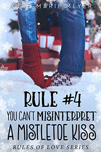 Rule #4: You Can't Misinterpret a Mistletoe Kiss (The Rules of Love) by [Meyer, Anne-Marie]