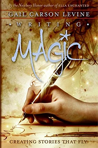 Writing Magic: Creating Stories that Fly: Levine, Gail Carson:  9780060519612: Amazon.com: Books