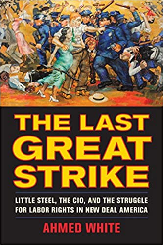 The last great strike little steel the cio and the struggle for the last great strike little steel the cio and the struggle for labor rights in new deal america 1st edition kindle edition fandeluxe Gallery