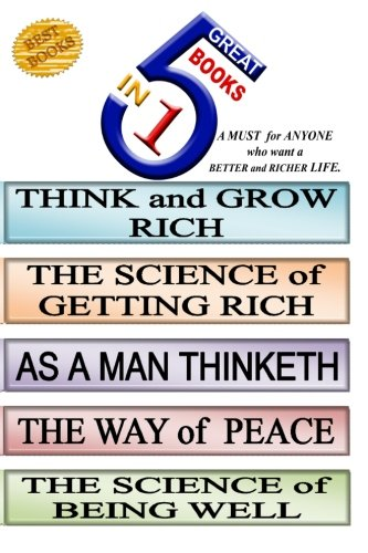 5 Great Books in 1: Think and Grow Rich/the Science of Getting Rich/ as a Man Thinketh/ the Way of Peace/ the Science of Being Well