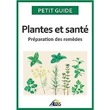 Plantes et santé: Préparation des remèdes (Petit guide t. 226) (French Edition)
