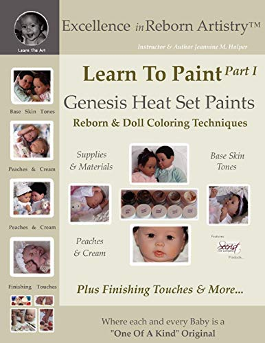 (Learn To Paint Part 1: Genesis Heat Set Paints Coloring Techniques - Peaches & Cream Reborns & Doll Making Kits - Excellence in Reborn ArtistryT Series (Excellence in Reborn Artistry Series))