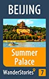 Summer Palace in Beijing - a travel guide and tour as with the best local guide (Beijing Travel Stories Book 7)