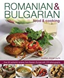 Romanian & Bulgarian Food & Cooking: Over 65 Authentic Recipes From Eastern Europe, With 370 Photographs