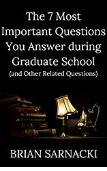 The 7 Most Important Questions You Answer during Graduate School: and Other Related Questions