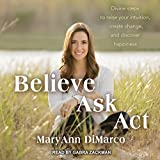 img - for Believe, Ask, Act: Divine Steps to Raise Your Intuition, Create Change, and Discover Happiness book / textbook / text book