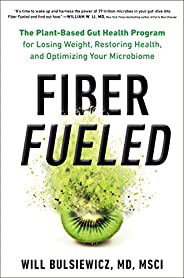 Fiber Fueled: The Plant-Based Gut Health Program for Losing Weight, Restoring Your Health, and Optimizing Your