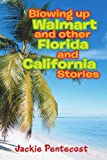 Blowing up Walmart and Other Florida and California Stories, Jackie Pentecost, 1456896806
