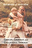 Cancer, Courage and Collateral Damage, Raymond J. Stecker, 1479733385
