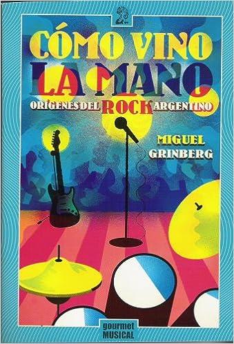 Cómo vino la mano. Orígenes del rock argentino.: Amazon.es: Miguel Grinberg: Libros