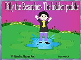 Billy the Researcher - The hidden puddle (Goodnight books collection for happy and curious children) by [Ron, Naomi]