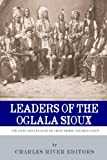 Leaders of the Oglala Sioux: The Lives and Legacies of Crazy Horse and Red Cloud