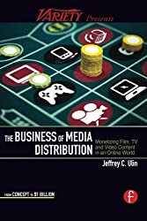 The Business of Media Distribution: Monetizing Film, TV and Video Content in an Online World (American Film Market Presents)