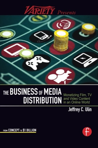 The Business of Media Distribution: Monetizing Film, TV and Video Content in an Online World (American Film Market Presents) Film Media