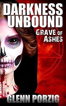 Darkness Unbound: Grave of Ashes by [Porzig, Glenn]