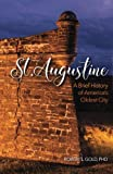 St. Augustine: A Brief History of America's Oldest City